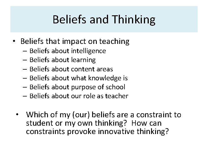 Beliefs and Thinking • Beliefs that impact on teaching – Beliefs about intelligence –