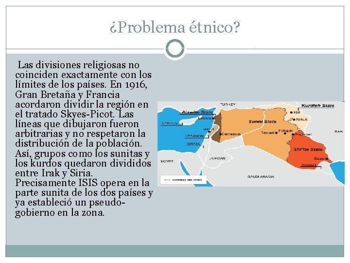 ¿Problema étnico? Las divisiones religiosas no coinciden exactamente con los límites de los países.