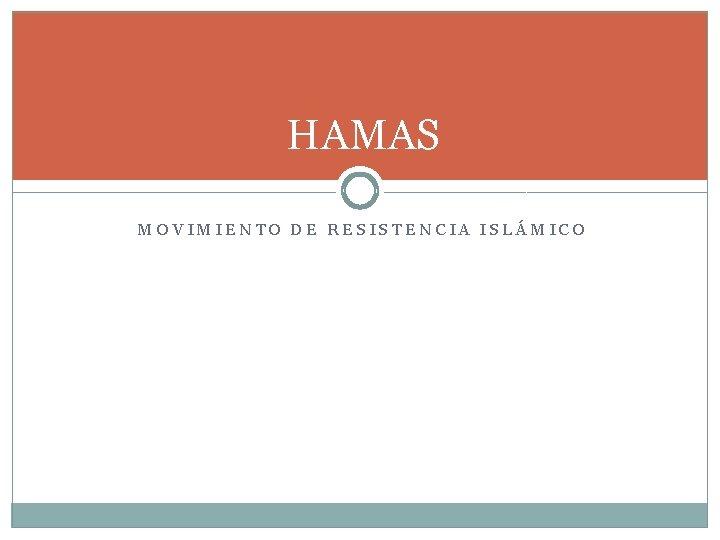 HAMAS MOVIMIENTO DE RESISTENCIA ISLÁMICO
