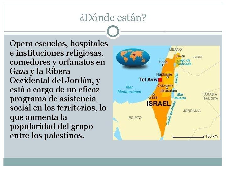 ¿Dónde están? Opera escuelas, hospitales e instituciones religiosas, comedores y orfanatos en Gaza y