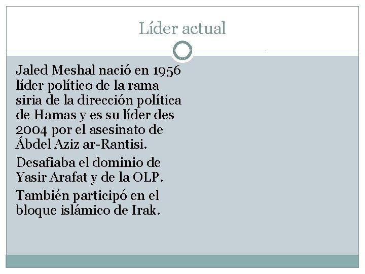 Líder actual Jaled Meshal nació en 1956 líder político de la rama siria de