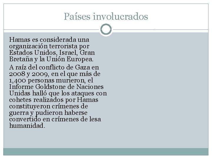 Países involucrados Hamas es considerada una organización terrorista por Estados Unidos, Israel, Gran Bretaña