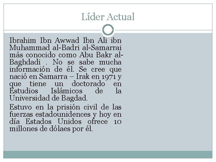Líder Actual Ibrahim Ibn Awwad Ibn Ali ibn Muhammad al-Badri al-Samarrai más conocido como