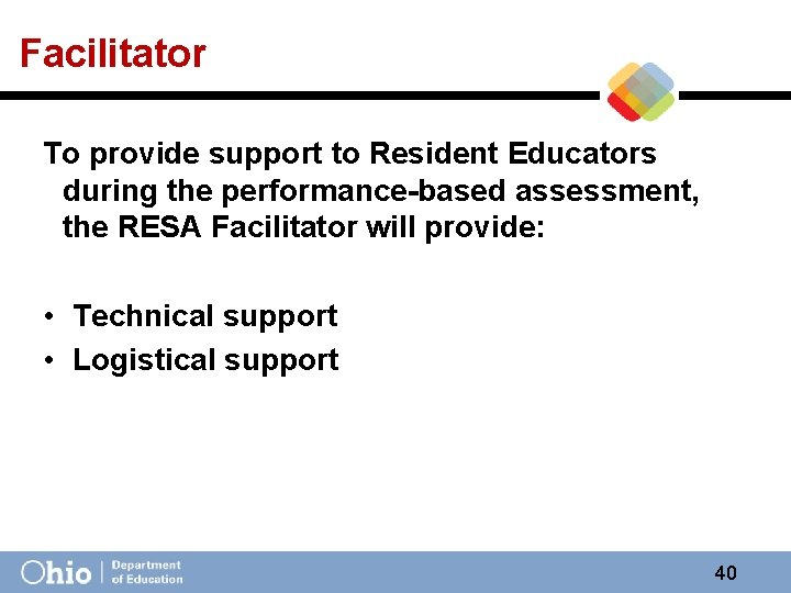 Facilitator To provide support to Resident Educators during the performance-based assessment, the RESA Facilitator