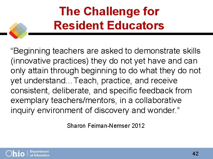 """The Challenge for Resident Educators """"Beginning teachers are asked to demonstrate skills (innovative"""