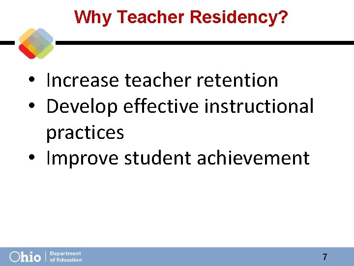Why Teacher Residency? • Increase teacher retention • Develop effective instructional practices • Improve
