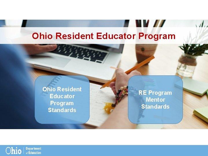Ohio Resident Educator Program Standards RE Program Mentor Standards