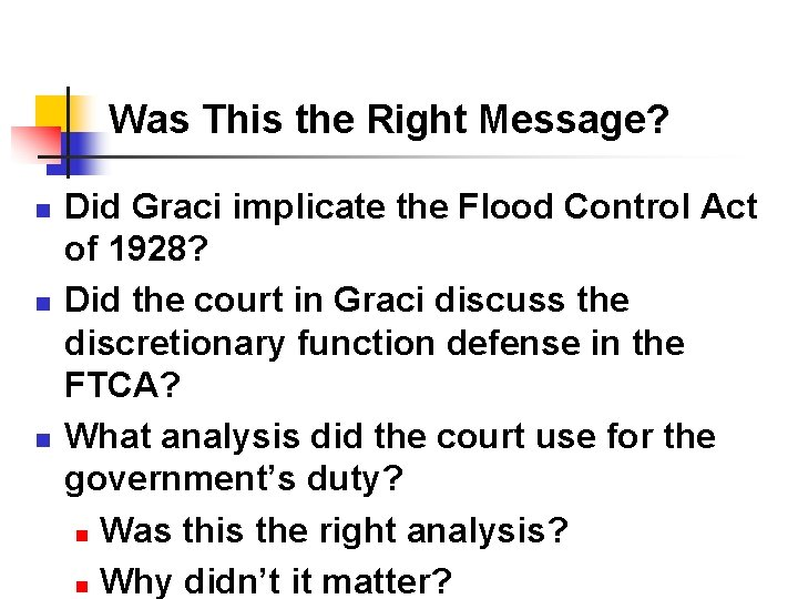 Was This the Right Message? n n n Did Graci implicate the Flood Control