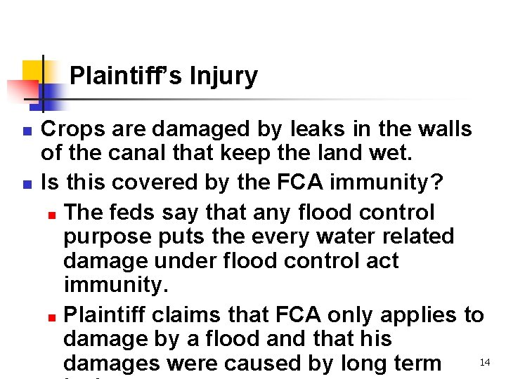 Plaintiff's Injury n n Crops are damaged by leaks in the walls of the