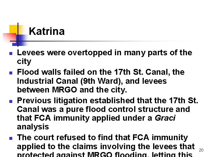 Katrina n n Levees were overtopped in many parts of the city Flood walls