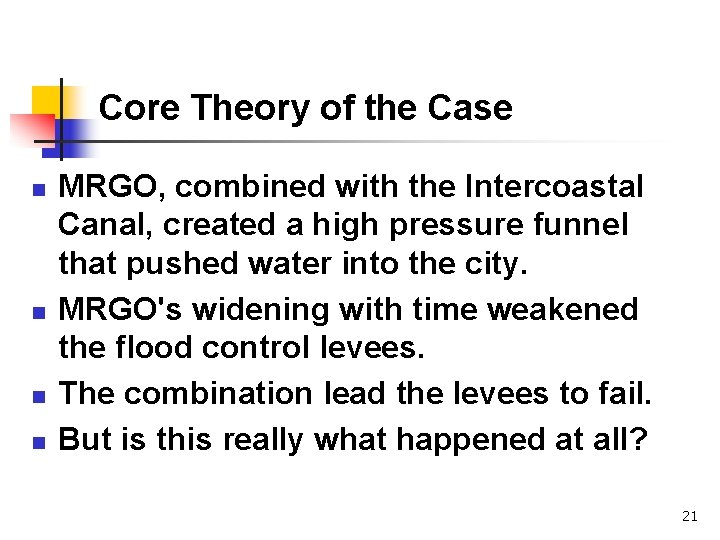 Core Theory of the Case n n MRGO, combined with the Intercoastal Canal, created