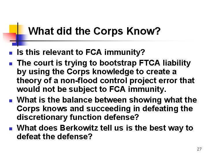 What did the Corps Know? n n Is this relevant to FCA immunity? The