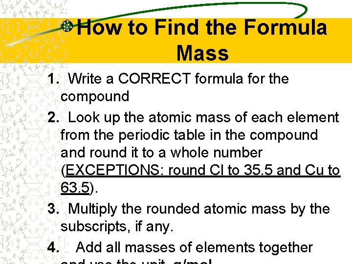 How to Find the Formula Mass 1. Write a CORRECT formula for the compound