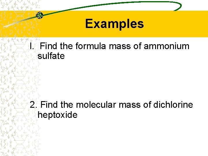 Examples l. Find the formula mass of ammonium sulfate 2. Find the molecular mass