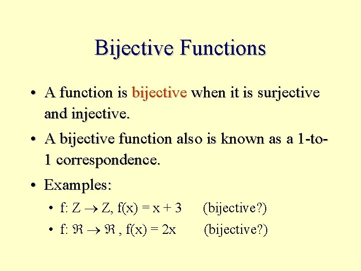 Bijective Functions • A function is bijective when it is surjective and injective. •
