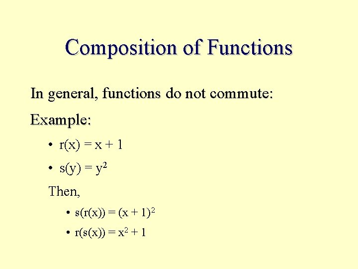 Composition of Functions In general, functions do not commute: Example: • r(x) = x