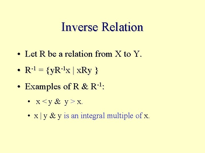 Inverse Relation • Let R be a relation from X to Y. • R-1