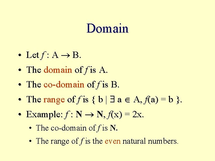 Domain • Let f : A B. • The domain of f is A.
