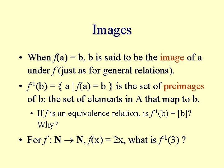 Images • When f(a) = b, b is said to be the image of