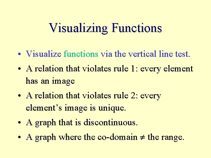 Visualizing Functions • Visualize functions via the vertical line test. • A relation that