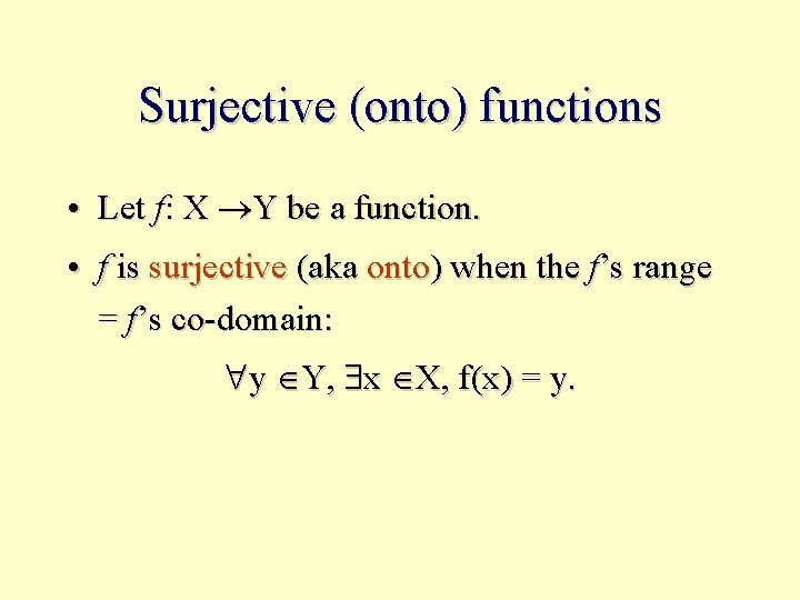 Surjective (onto) functions • Let f: X Y be a function. • f is