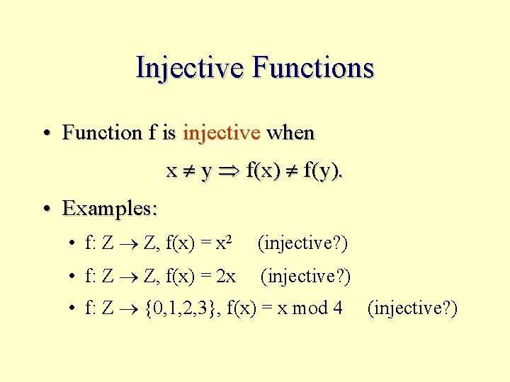 Injective Functions • Function f is injective when x y f(x) f(y). • Examples: