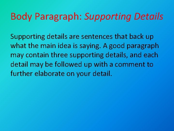 Body Paragraph: Supporting Details Supporting details are sentences that back up what the main