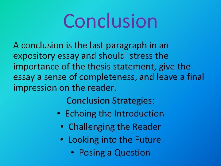 Conclusion A conclusion is the last paragraph in an expository essay and should stress