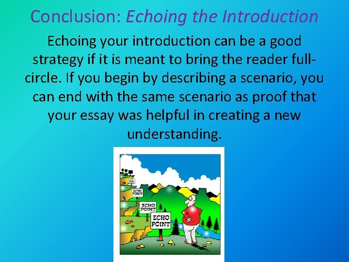 Conclusion: Echoing the Introduction Echoing your introduction can be a good strategy if it