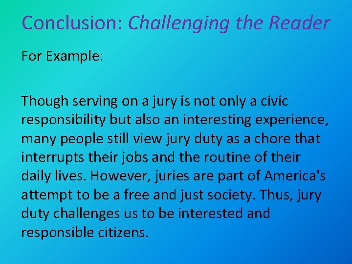 Conclusion: Challenging the Reader For Example: Though serving on a jury is not only