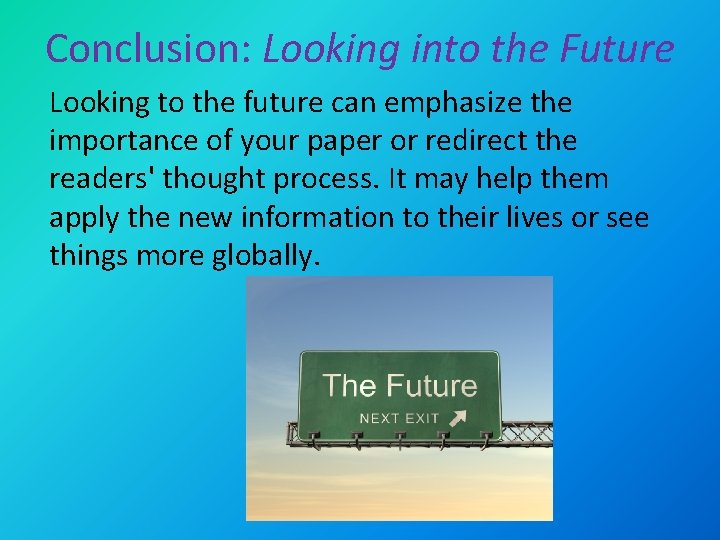 Conclusion: Looking into the Future Looking to the future can emphasize the importance of