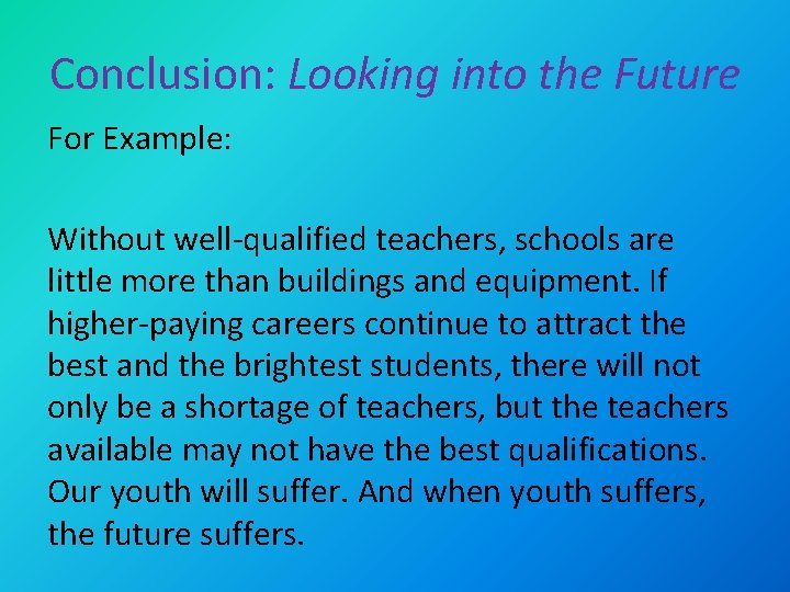 Conclusion: Looking into the Future For Example: Without well-qualified teachers, schools are little more