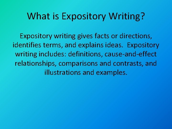 What is Expository Writing? Expository writing gives facts or directions, identifies terms, and explains