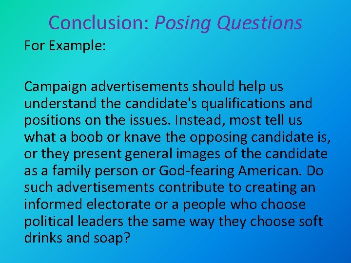 Conclusion: Posing Questions For Example: Campaign advertisements should help us understand the candidate's qualifications
