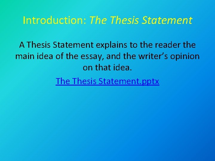 Introduction: Thesis Statement A Thesis Statement explains to the reader the main idea of