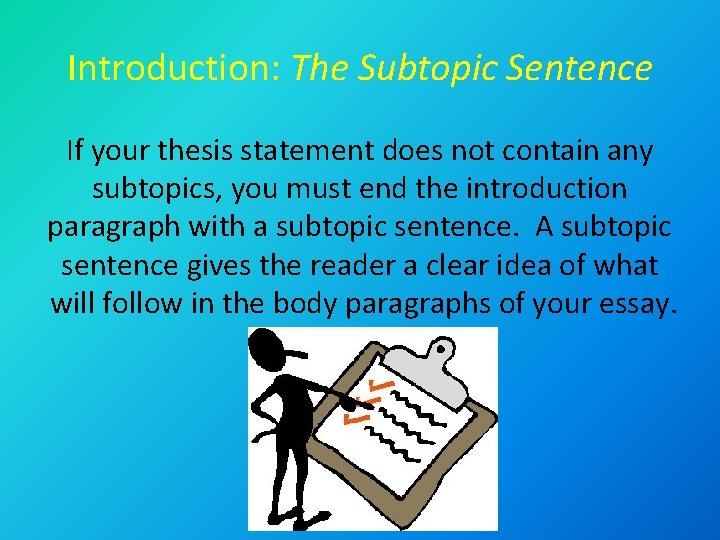 Introduction: The Subtopic Sentence If your thesis statement does not contain any subtopics, you