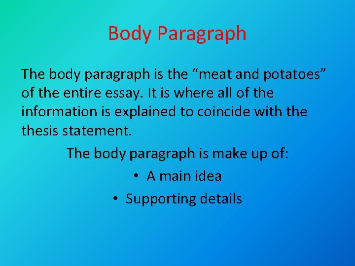 """Body Paragraph The body paragraph is the """"meat and potatoes"""" of the entire essay."""