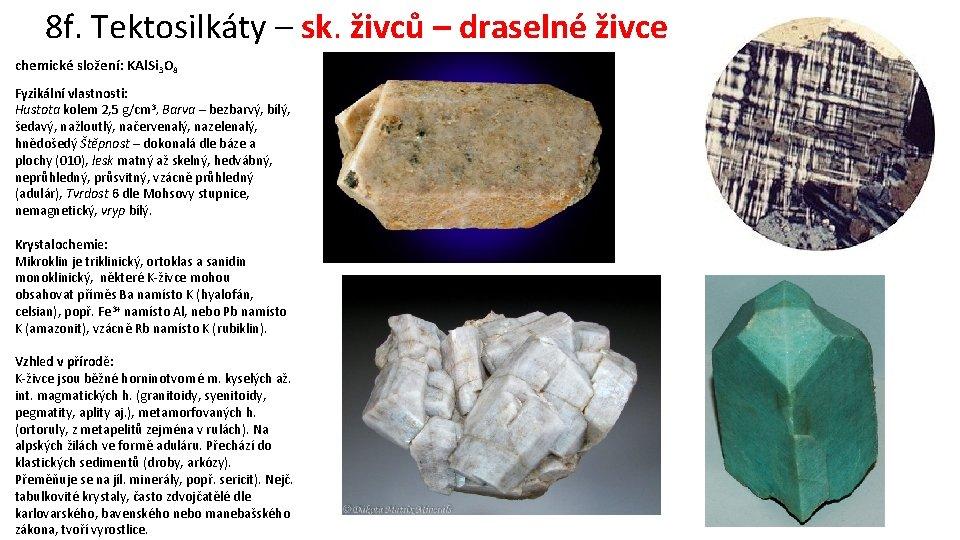 8 f. Tektosilkáty – sk. živců – draselné živce chemické složení: KAl. Si 3