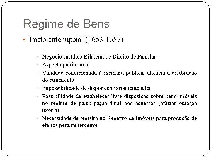 Regime de Bens • Pacto antenupcial (1653 -1657) • Negócio Jurídico Bilateral de Direito