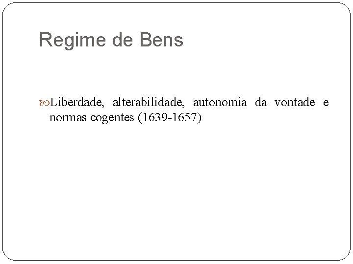 Regime de Bens Liberdade, alterabilidade, autonomia da vontade e normas cogentes (1639 -1657)