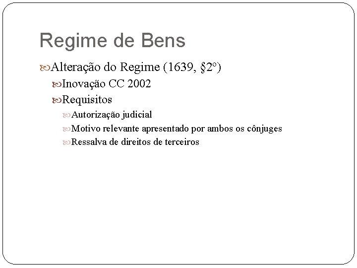 Regime de Bens Alteração do Regime (1639, § 2º) Inovação CC 2002 Requisitos Autorização