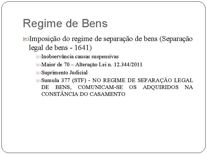 Regime de Bens Imposição do regime de separação de bens (Separação legal de bens