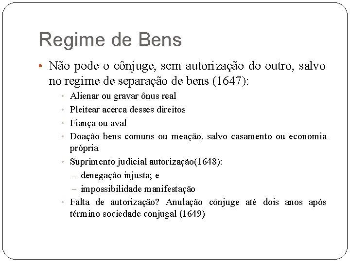Regime de Bens • Não pode o cônjuge, sem autorização do outro, salvo no
