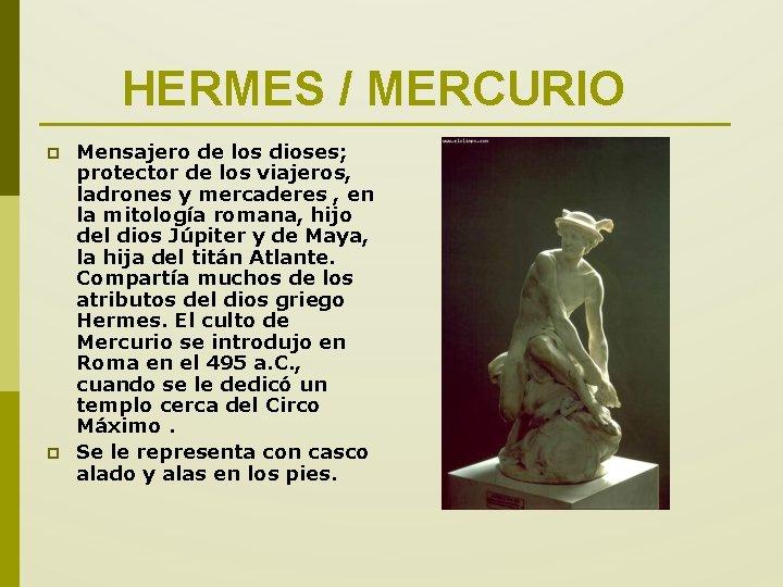 HERMES / MERCURIO p p Mensajero de los dioses; protector de los viajeros, ladrones