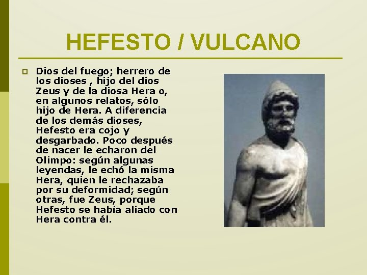 HEFESTO / VULCANO p Dios del fuego; herrero de los dioses , hijo del