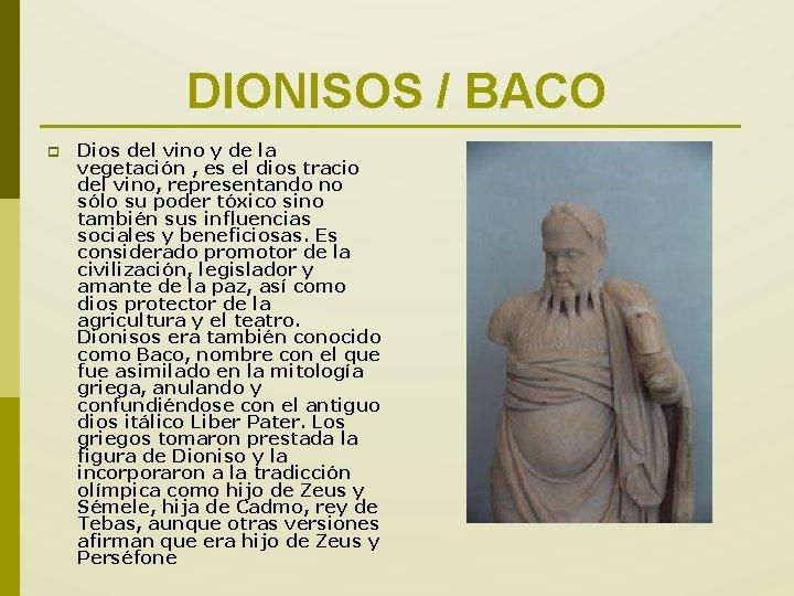 DIONISOS / BACO p Dios del vino y de la vegetación , es el