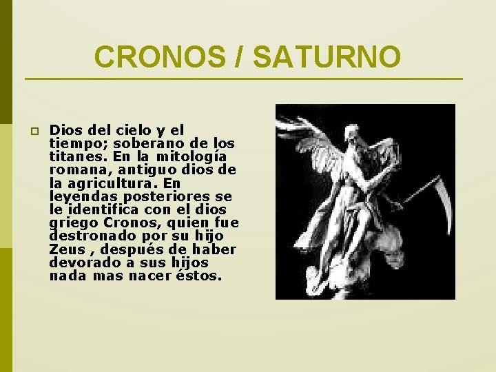CRONOS / SATURNO p Dios del cielo y el tiempo; soberano de los titanes.
