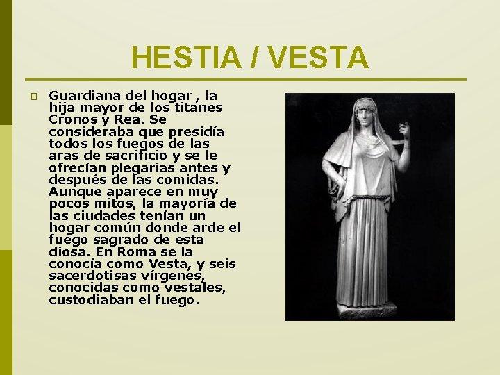 HESTIA / VESTA p Guardiana del hogar , la hija mayor de los titanes