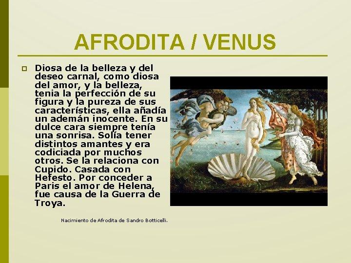 AFRODITA / VENUS p Diosa de la belleza y del deseo carnal, como diosa