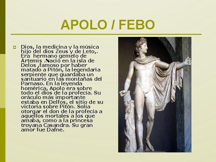 APOLO / FEBO p Dios, la medicina y la música hijo del dios Zeus